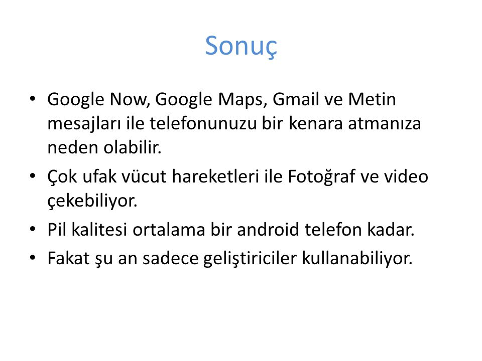 Sonuç Google Now, Google Maps, Gmail ve Metin mesajları ile telefonunuzu bir kenara atmanıza neden olabilir. Çok ufak vücut hareketleri ile Fotoğraf v
