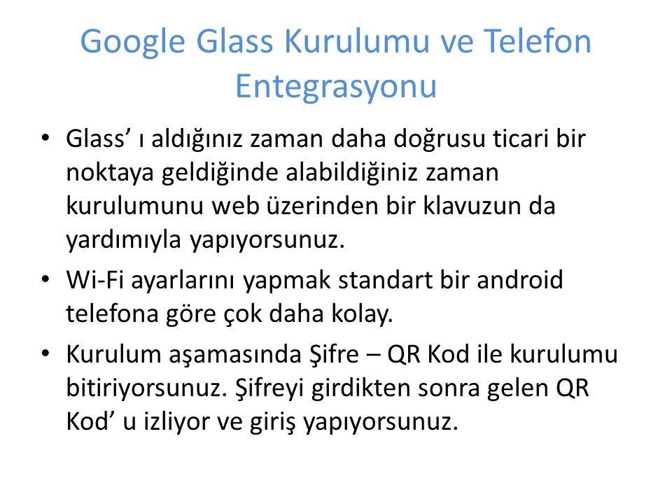Google Glass Kurulumu ve Telefon Entegrasyonu Glass' ı aldığınız zaman daha doğrusu ticari bir noktaya geldiğinde alabildiğiniz zaman kurulumunu web ü