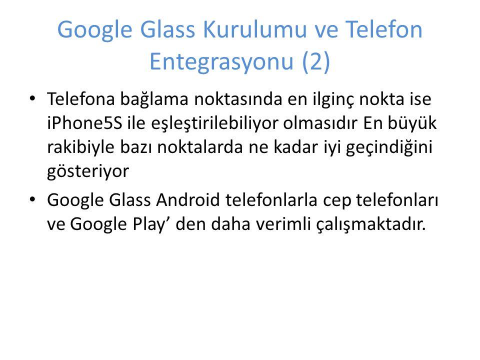 Google Glass Kurulumu ve Telefon Entegrasyonu (2) Telefona bağlama noktasında en ilginç nokta ise iPhone5S ile eşleştirilebiliyor olmasıdır En büyük r