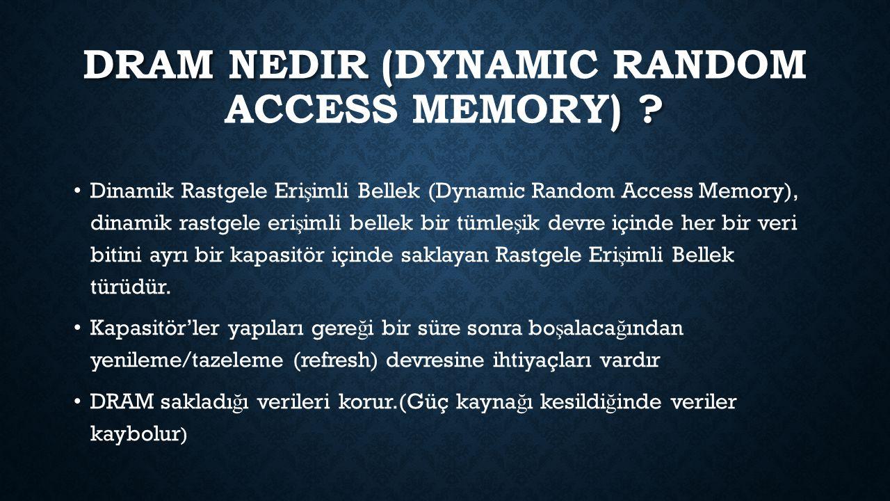 DRAM NEDIR ( ) ? DRAM NEDIR (DYNAMIC RANDOM ACCESS MEMORY) ? Dinamik Rastgele Eri ş imli Bellek (Dynamic Random Access Memory), dinamik rastgele eri ş