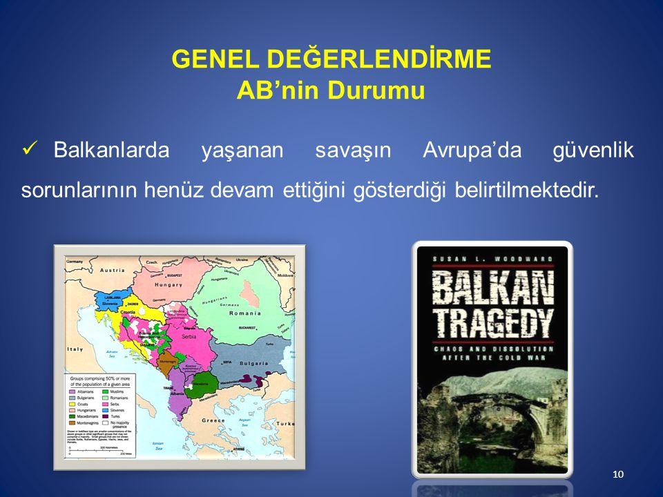 Balkanlarda yaşanan savaşın Avrupa'da güvenlik sorunlarının henüz devam ettiğini gösterdiği belirtilmektedir. GENEL DEĞERLENDİRME AB'nin Durumu 10