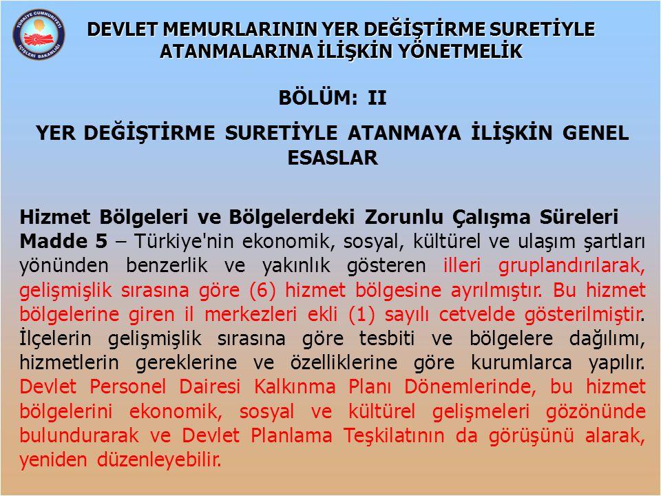 BÖLÜM: II YER DEĞİŞTİRME SURETİYLE ATANMAYA İLİŞKİN GENEL ESASLAR Hizmet Bölgeleri ve Bölgelerdeki Zorunlu Çalışma Süreleri Madde 5 – Türkiye'nin ekon