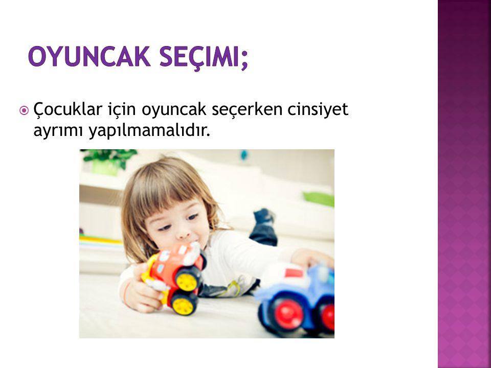  Çocuklar için oyuncak seçerken cinsiyet ayrımı yapılmamalıdır.