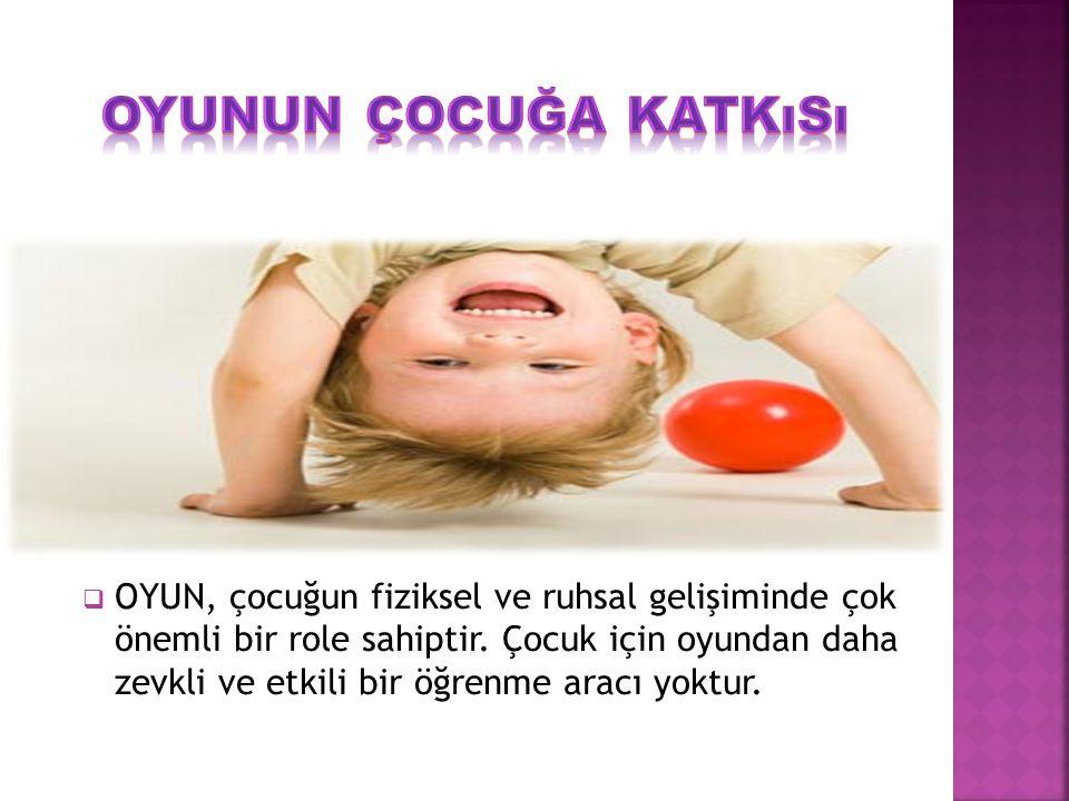  OYUN, çocuğun fiziksel ve ruhsal gelişiminde çok önemli bir role sahiptir.