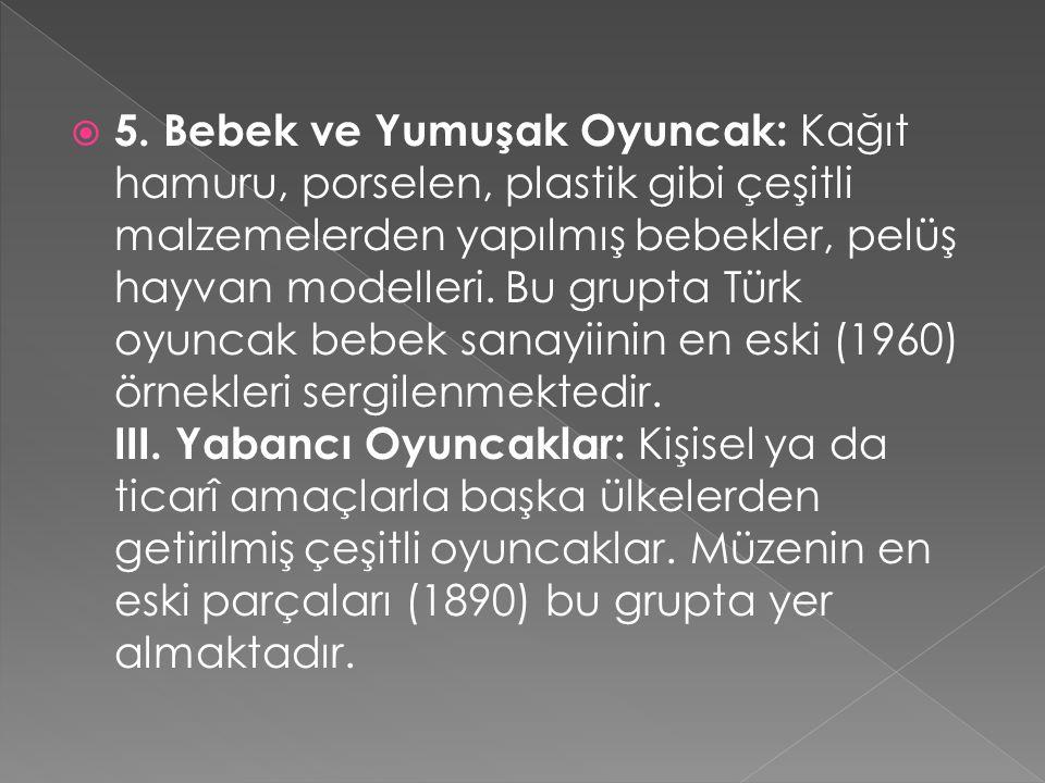  5. Bebek ve Yumuşak Oyuncak: Kağıt hamuru, porselen, plastik gibi çeşitli malzemelerden yapılmış bebekler, pelüş hayvan modelleri. Bu grupta Türk oy