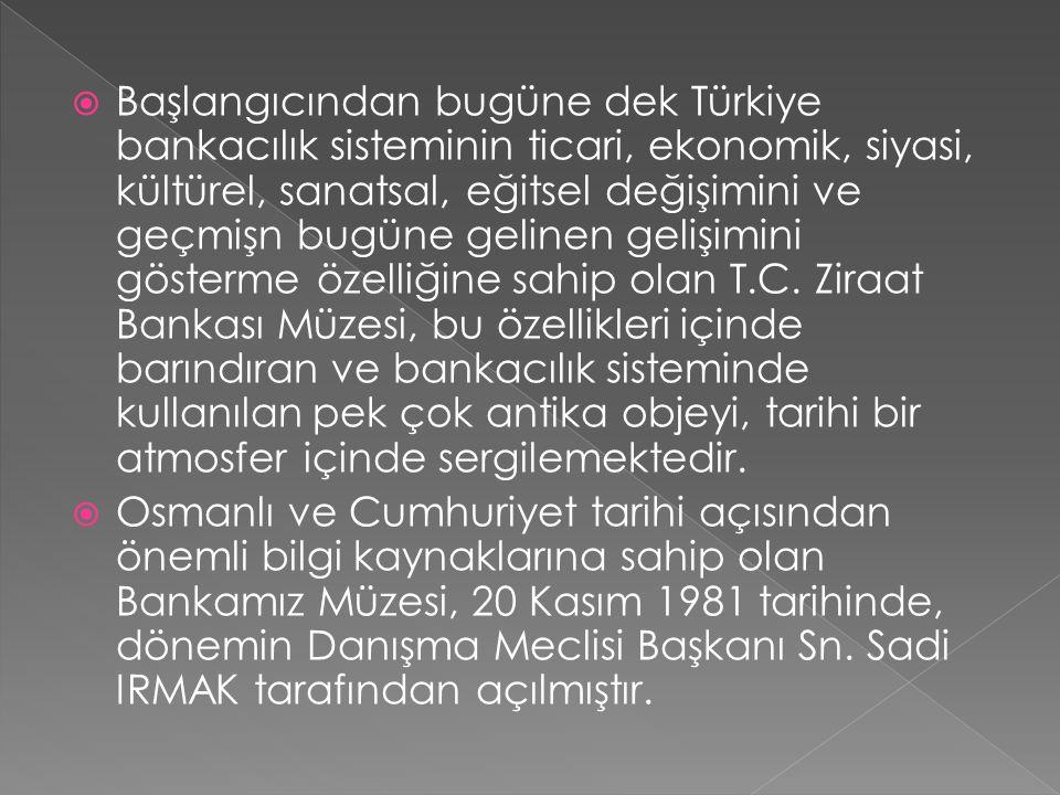  Başlangıcından bugüne dek Türkiye bankacılık sisteminin ticari, ekonomik, siyasi, kültürel, sanatsal, eğitsel değişimini ve geçmişn bugüne gelinen g
