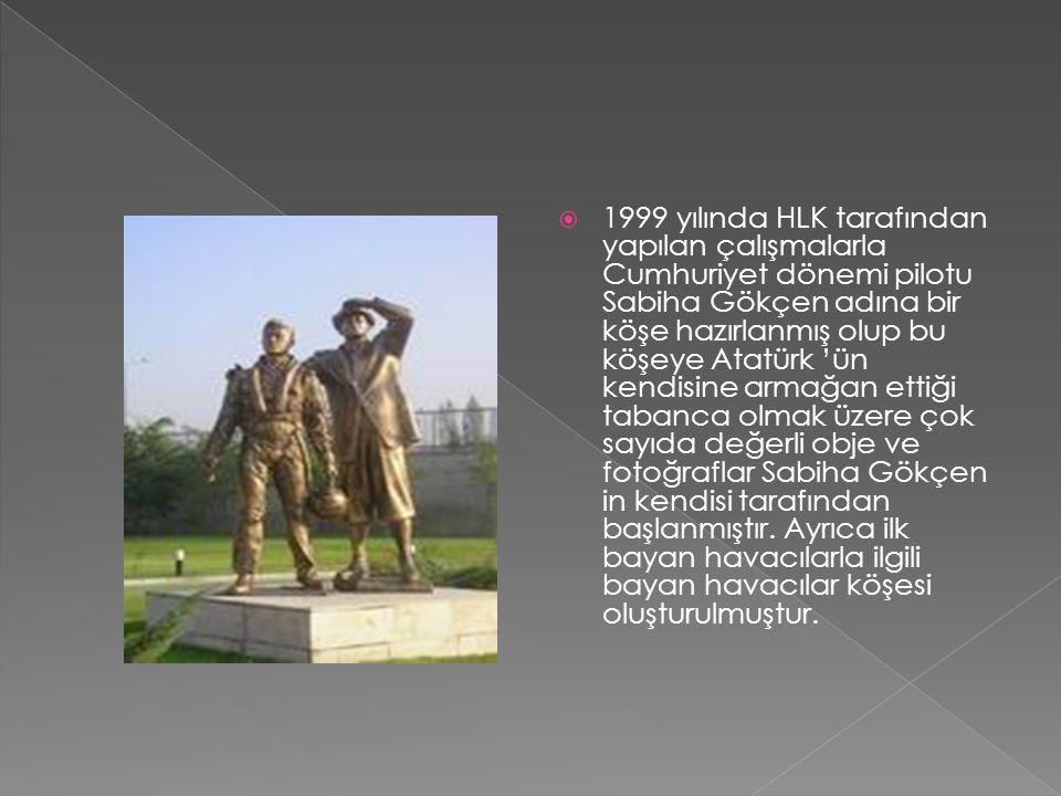  1999 yılında HLK tarafından yapılan çalışmalarla Cumhuriyet dönemi pilotu Sabiha Gökçen adına bir köşe hazırlanmış olup bu köşeye Atatürk 'ün kendis
