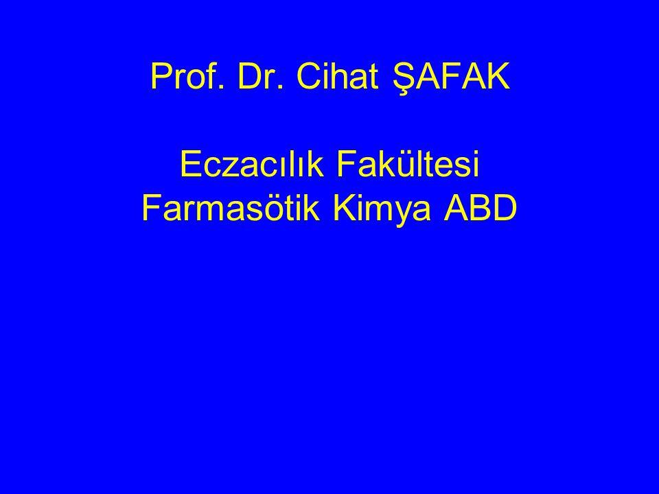 Prof. Dr. Cihat ŞAFAK Eczacılık Fakültesi Farmasötik Kimya ABD