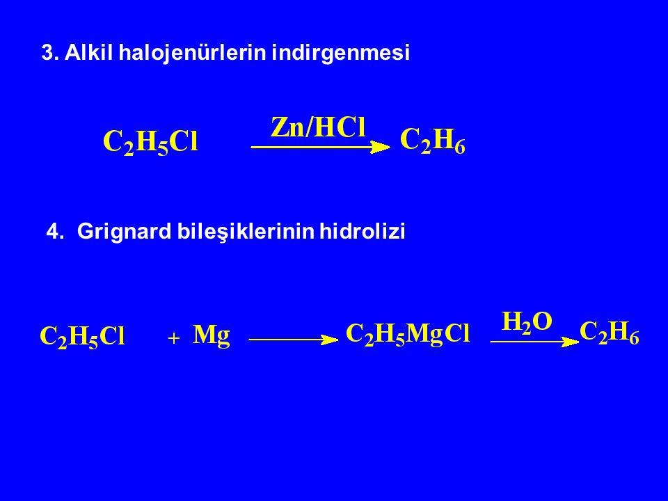 3. Alkil halojenürlerin indirgenmesi 4. Grignard bileşiklerinin hidrolizi