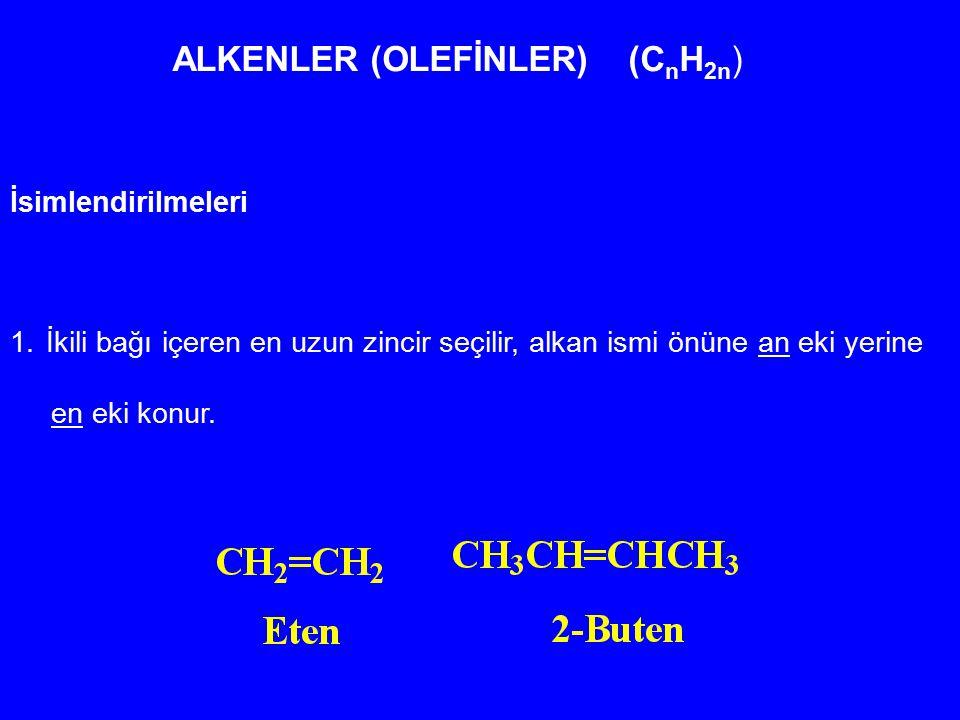 ALKENLER (OLEFİNLER) (C n H 2n ) İsimlendirilmeleri 1.İkili bağı içeren en uzun zincir seçilir, alkan ismi önüne an eki yerine en eki konur.