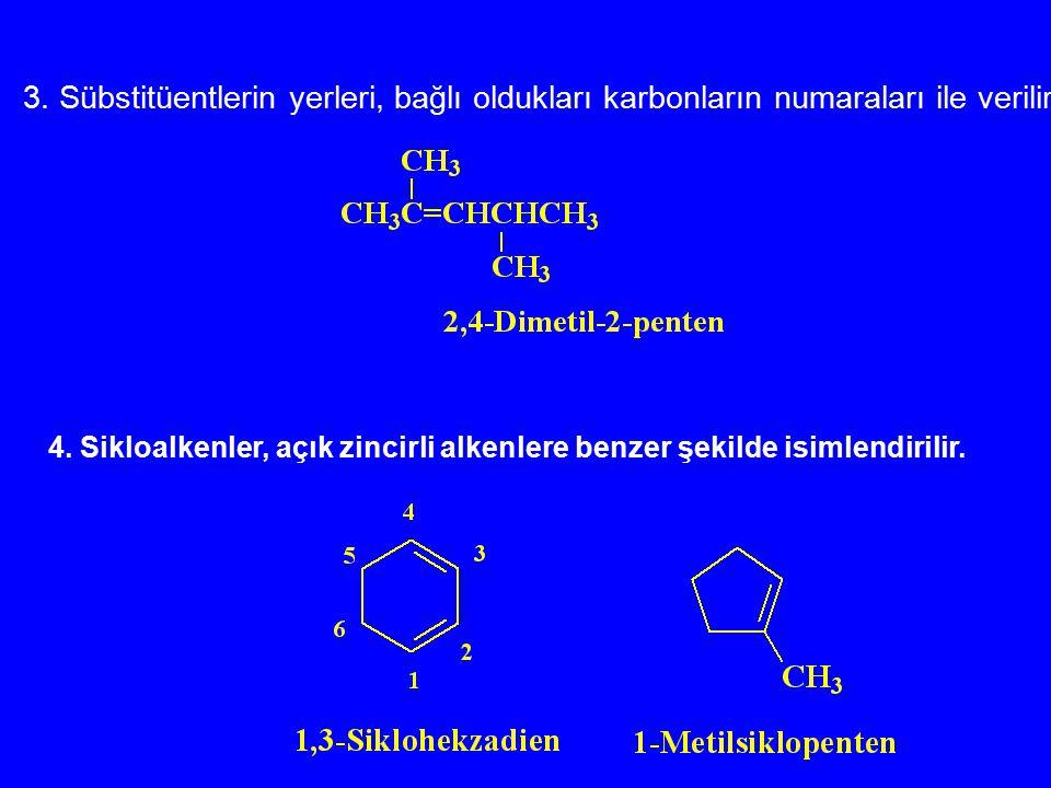 4. Sikloalkenler, açık zincirli alkenlere benzer şekilde isimlendirilir. 3. Sübstitüentlerin yerleri, bağlı oldukları karbonların numaraları ile veril