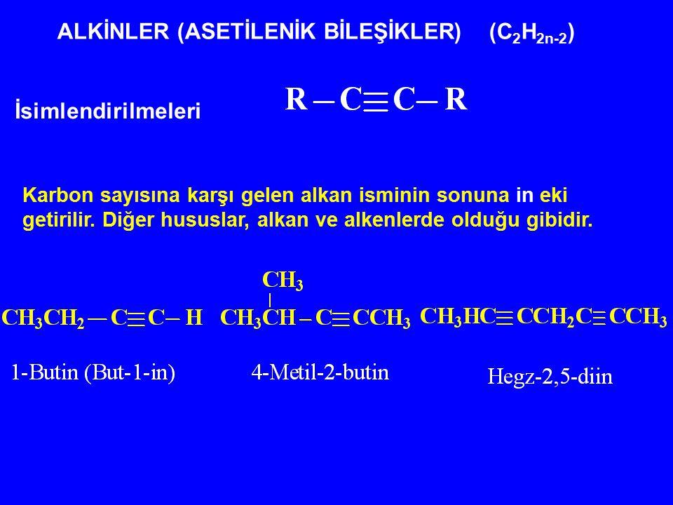 ALKİNLER (ASETİLENİK BİLEŞİKLER) (C 2 H 2n-2 ) İsimlendirilmeleri Karbon sayısına karşı gelen alkan isminin sonuna in eki getirilir. Diğer hususlar, a