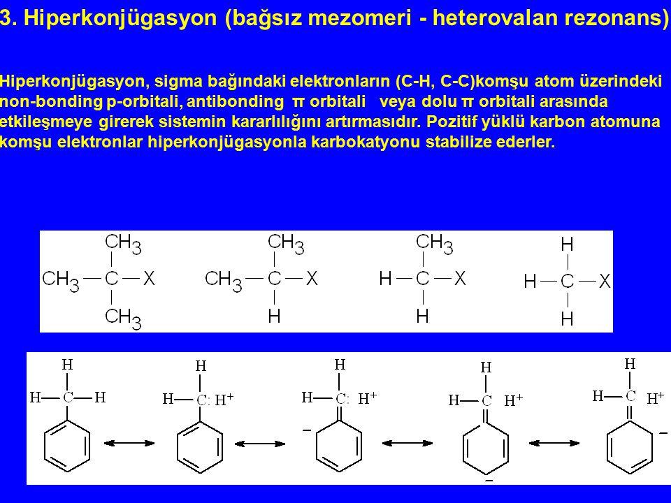 3. Hiperkonjügasyon (bağsız mezomeri - heterovalan rezonans) Hiperkonjügasyon, sigma bağındaki elektronların (C-H, C-C)komşu atom üzerindeki non-bondi