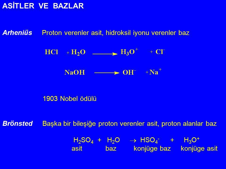 ASİTLER VE BAZLAR Arheniüs Proton verenler asit, hidroksil iyonu verenler baz 1903 Nobel ödülü Brönsted Başka bir bileşiğe proton verenler asit, proto