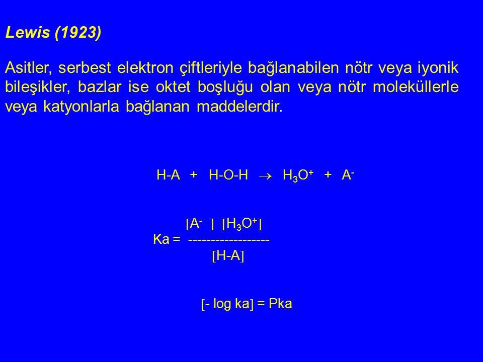 Lewis (1923) Asitler, serbest elektron çiftleriyle bağlanabilen nötr veya iyonik bileşikler, bazlar ise oktet boşluğu olan veya nötr moleküllerle veya