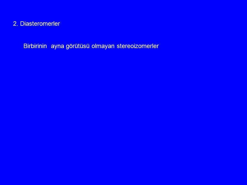 2. Diasteromerler Birbirinin ayna görütüsü olmayan stereoizomerler