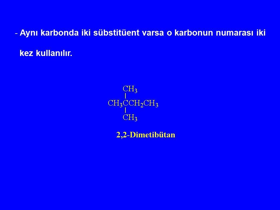 - Aynı karbonda iki sübstitüent varsa o karbonun numarası iki kez kullanılır.