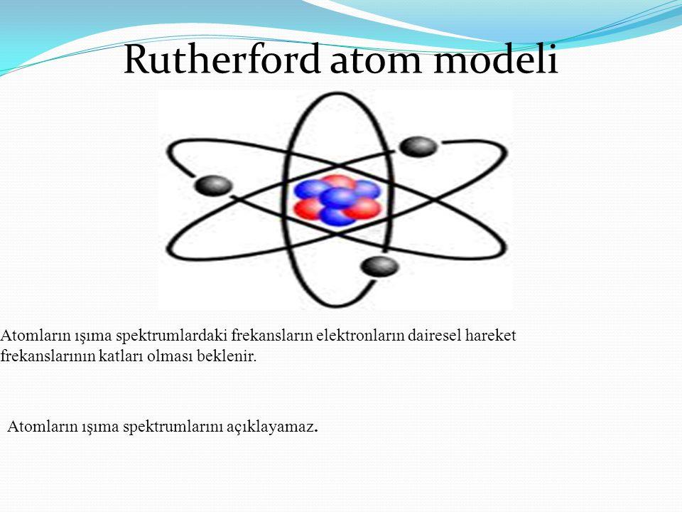 Atomların ışıma spektrumlardaki frekansların elektronların dairesel hareket frekanslarının katları olması beklenir.