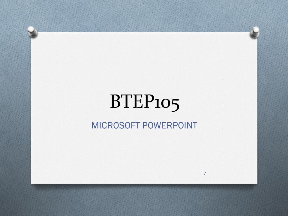 BTEP105 MICROSOFT POWERPOINT 1