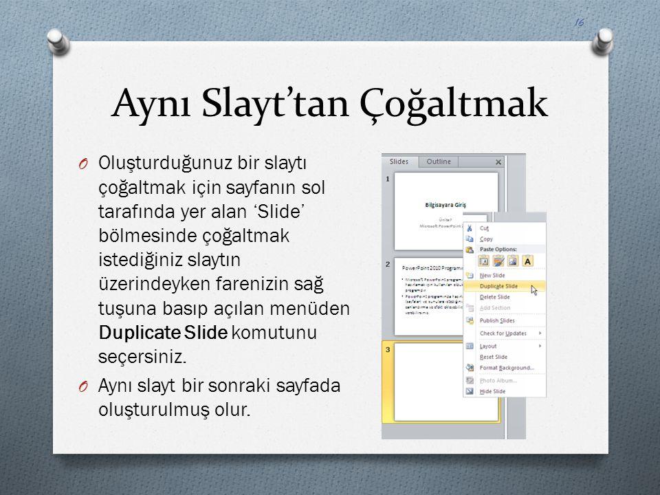 Aynı Slayt'tan Çoğaltmak O Oluşturduğunuz bir slaytı çoğaltmak için sayfanın sol tarafında yer alan 'Slide' bölmesinde çoğaltmak istediğiniz slaytın ü