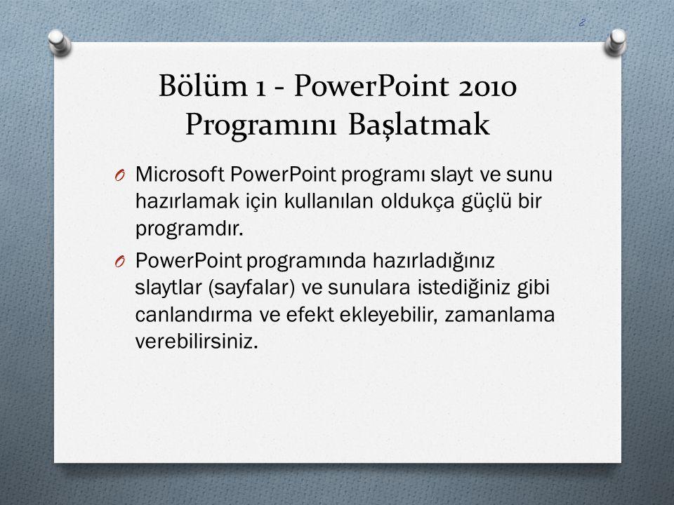Bölüm 1 - PowerPoint 2010 Programını Başlatmak O Microsoft PowerPoint programı slayt ve sunu hazırlamak için kullanılan oldukça güçlü bir programdır.