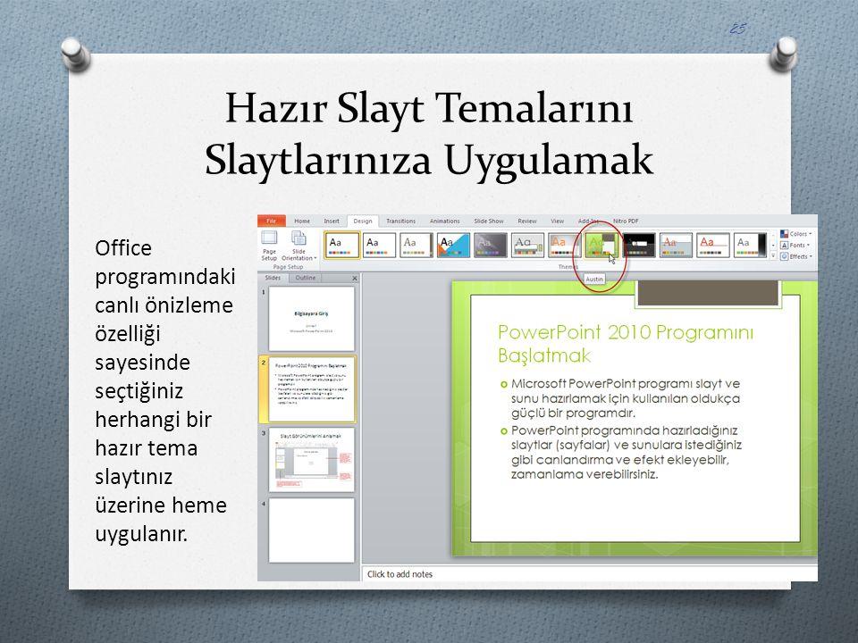 Hazır Slayt Temalarını Slaytlarınıza Uygulamak Office programındaki canlı önizleme özelliği sayesinde seçtiğiniz herhangi bir hazır tema slaytınız üze