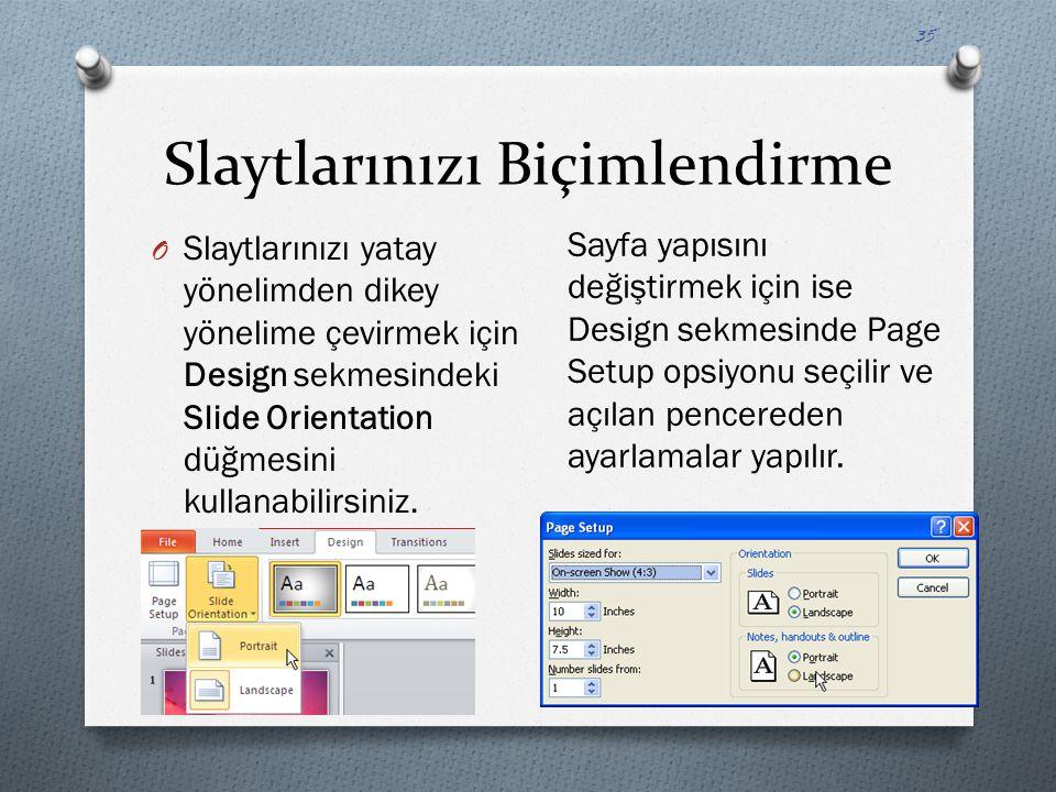 Slaytlarınızı Biçimlendirme O Slaytlarınızı yatay yönelimden dikey yönelime çevirmek için Design sekmesindeki Slide Orientation düğmesini kullanabilir