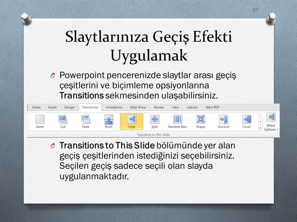 Slaytlarınıza Geçiş Efekti Uygulamak O Powerpoint pencerenizde slaytlar arası geçiş çeşitlerini ve biçimleme opsiyonlarına Transitions sekmesinden ula