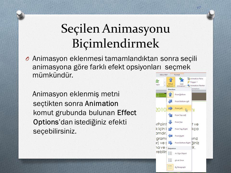 Seçilen Animasyonu Biçimlendirmek O Animasyon eklenmesi tamamlandıktan sonra seçili animasyona göre farklı efekt opsiyonları seçmek mümkündür. Animasy