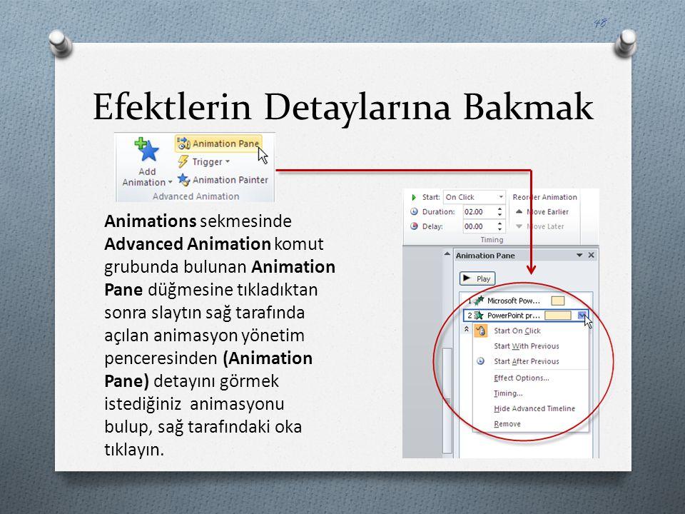 Efektlerin Detaylarına Bakmak Animations sekmesinde Advanced Animation komut grubunda bulunan Animation Pane düğmesine tıkladıktan sonra slaytın sağ t