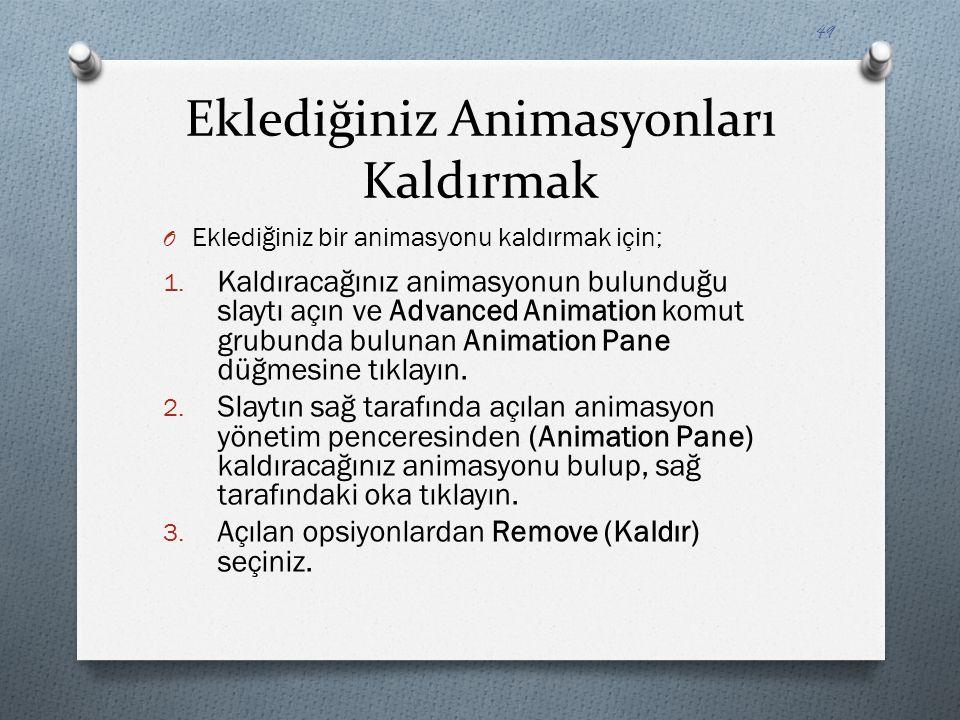 Eklediğiniz Animasyonları Kaldırmak O Eklediğiniz bir animasyonu kaldırmak için; 1. Kaldıracağınız animasyonun bulunduğu slaytı açın ve Advanced Anima