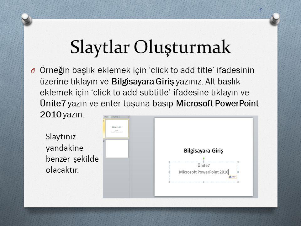 Slaytlar Oluşturmak O Örneğin başlık eklemek için 'click to add title' ifadesinin üzerine tıklayın ve Bilgisayara Giriş yazınız. Alt başlık eklemek iç