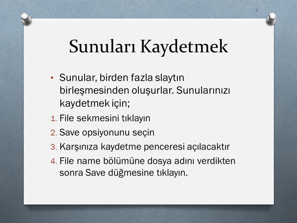 Sunuları Kaydetmek Sunular, birden fazla slaytın birleşmesinden oluşurlar. Sunularınızı kaydetmek için; 1. File sekmesini tıklayın 2. Save opsiyonunu