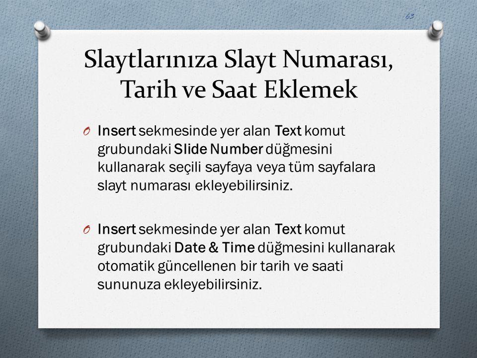 Slaytlarınıza Slayt Numarası, Tarih ve Saat Eklemek O Insert sekmesinde yer alan Text komut grubundaki Slide Number düğmesini kullanarak seçili sayfay
