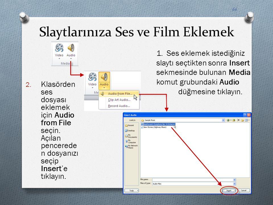 Slaytlarınıza Ses ve Film Eklemek 2. Klasörden ses dosyası eklemek için Audio from File seçin. Açılan pencerede n dosyanızı seçip Insert'e tıklayın. 1