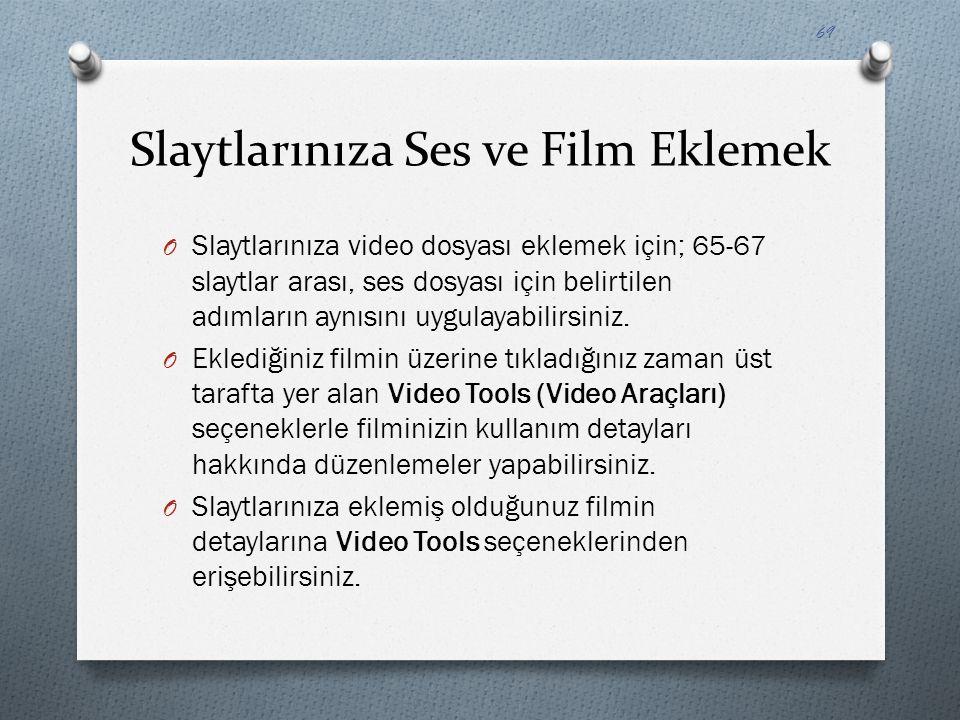 Slaytlarınıza Ses ve Film Eklemek O Slaytlarınıza video dosyası eklemek için; 65-67 slaytlar arası, ses dosyası için belirtilen adımların aynısını uyg