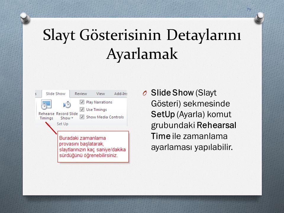 Slayt Gösterisinin Detaylarını Ayarlamak O Slide Show (Slayt Gösteri) sekmesinde SetUp (Ayarla) komut grubundaki Rehearsal Time ile zamanlama ayarlama