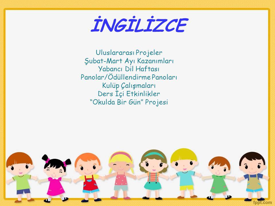 İNGİLİZCE Uluslararası Projeler Şubat-Mart Ayı Kazanımları Yabancı Dil Haftası Panolar/Ödüllendirme Panoları Kulüp Çalışmaları Ders İçi Etkinlikler Okulda Bir Gün Projesi