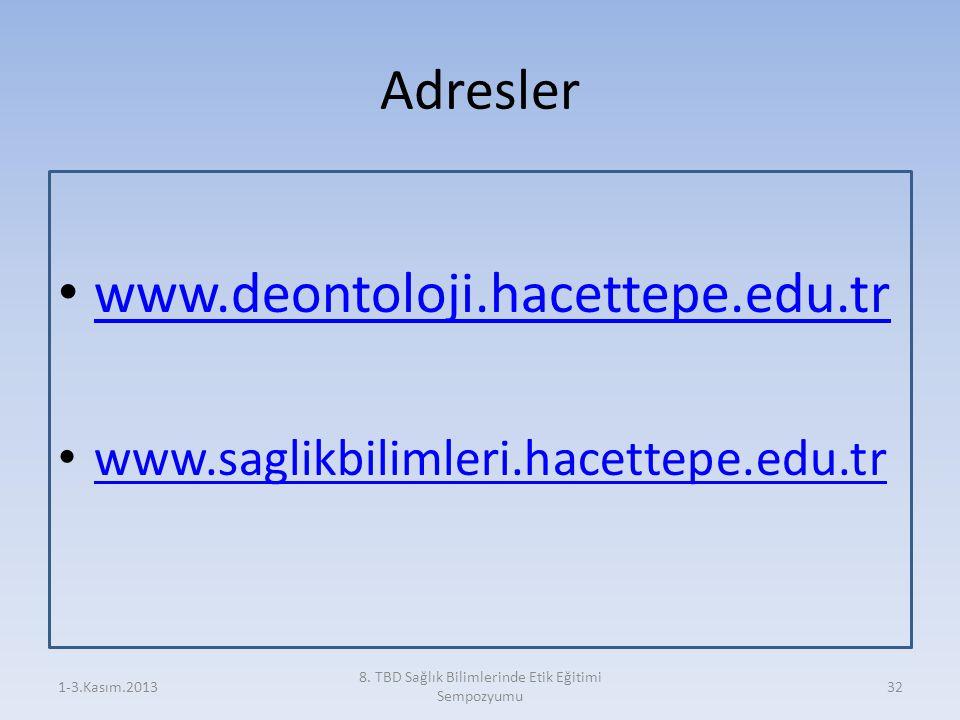 Adresler www.deontoloji.hacettepe.edu.tr www.saglikbilimleri.hacettepe.edu.tr 1-3.Kasım.2013 8. TBD Sağlık Bilimlerinde Etik Eğitimi Sempozyumu 32