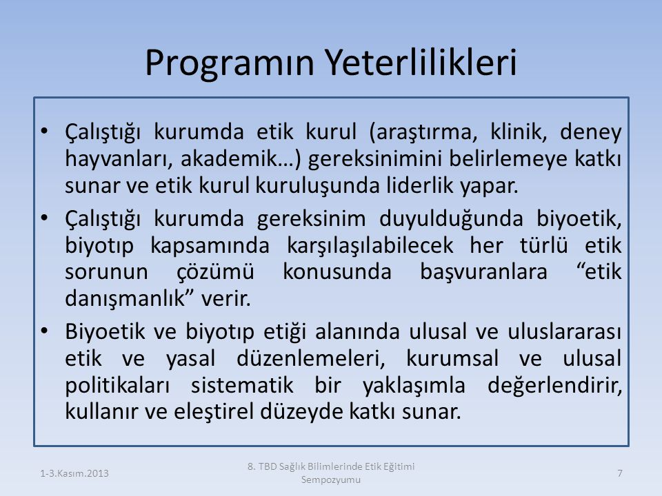 Programın Yeterlilikleri Çalıştığı kurumda etik kurul (araştırma, klinik, deney hayvanları, akademik…) gereksinimini belirlemeye katkı sunar ve etik k