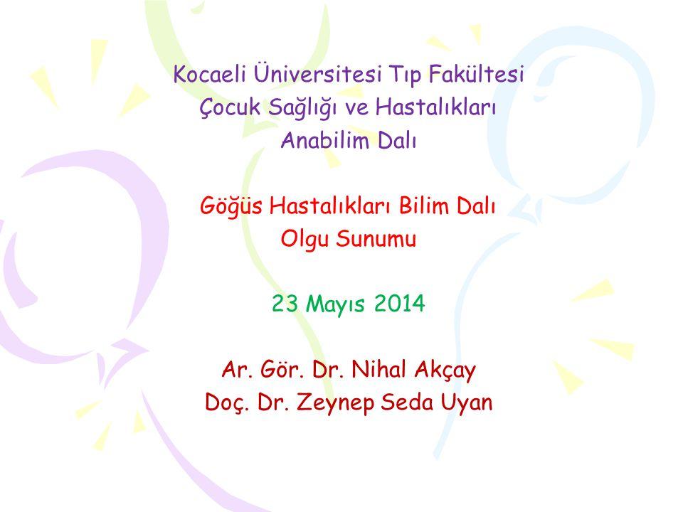 Kocaeli Üniversitesi Tıp Fakültesi Çocuk Sağlığı ve Hastalıkları Anabilim Dalı Göğüs Hastalıkları Bilim Dalı Olgu Sunumu 23 Mayıs 2014 Ar.