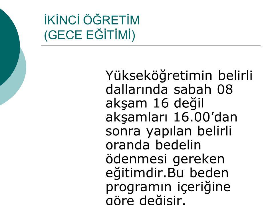 İKİNCİ ÖĞRETİM (GECE EĞİTİMİ) Yükseköğretimin belirli dallarında sabah 08 akşam 16 değil akşamları 16.00'dan sonra yapılan belirli oranda bedelin öden