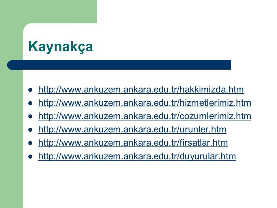 Kaynakça http://www.ankuzem.ankara.edu.tr/hakkimizda.htm http://www.ankuzem.ankara.edu.tr/hizmetlerimiz.htm http://www.ankuzem.ankara.edu.tr/cozumleri