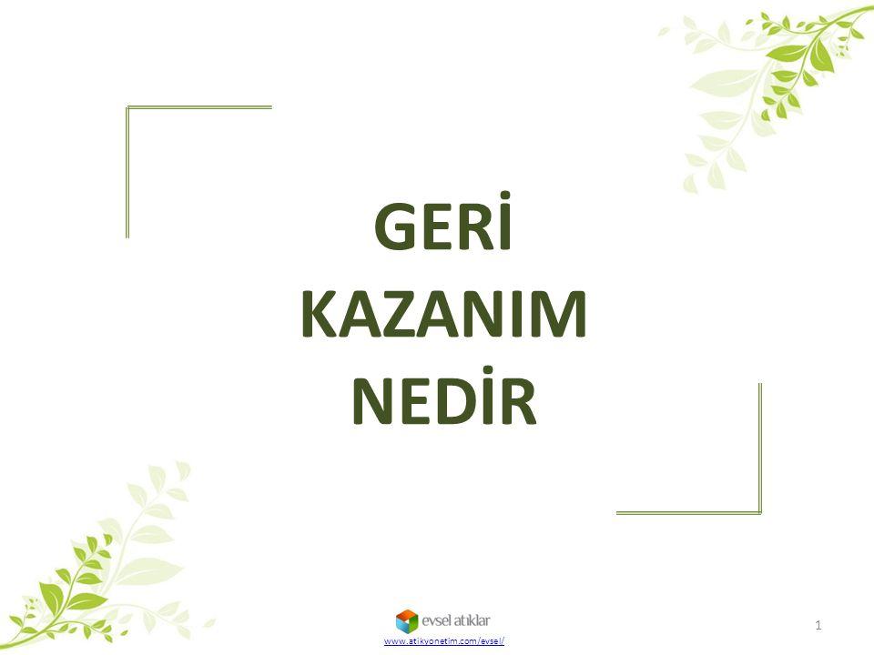 www.atikyonetim.com/evsel/ GERİ KAZANIM NEDİR 1