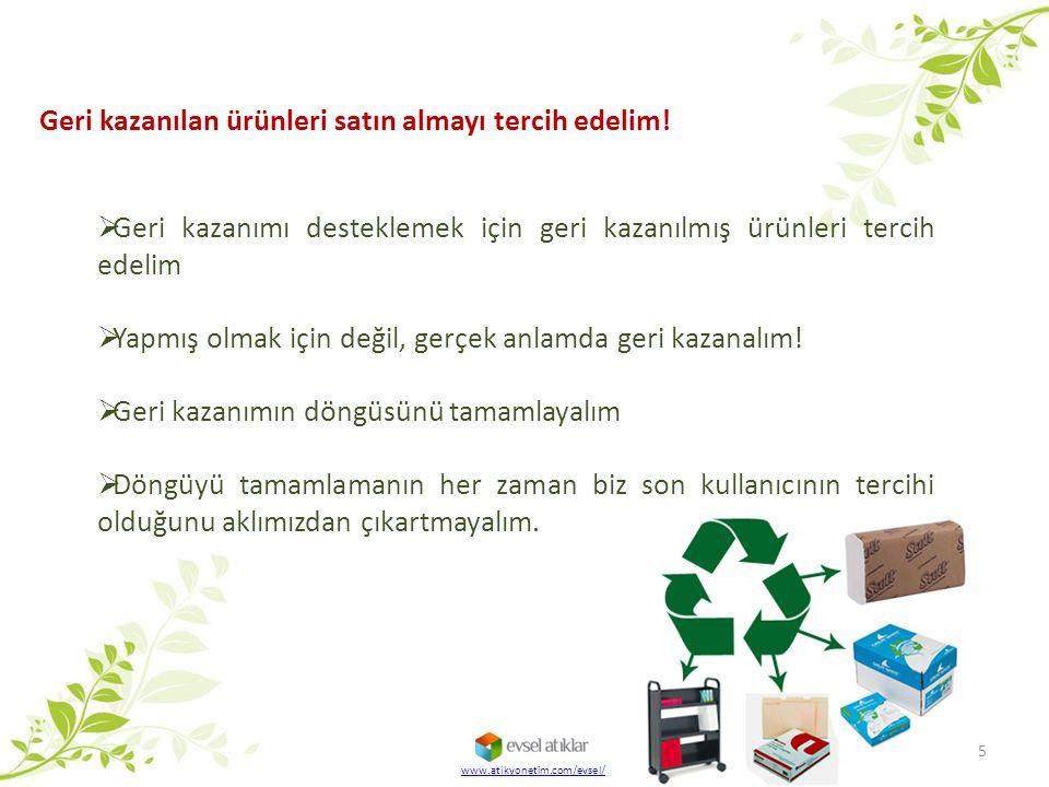 www.atikyonetim.com/evsel/ 5  Geri kazanımı desteklemek için geri kazanılmış ürünleri tercih edelim  Yapmış olmak için değil, gerçek anlamda geri kazanalım.