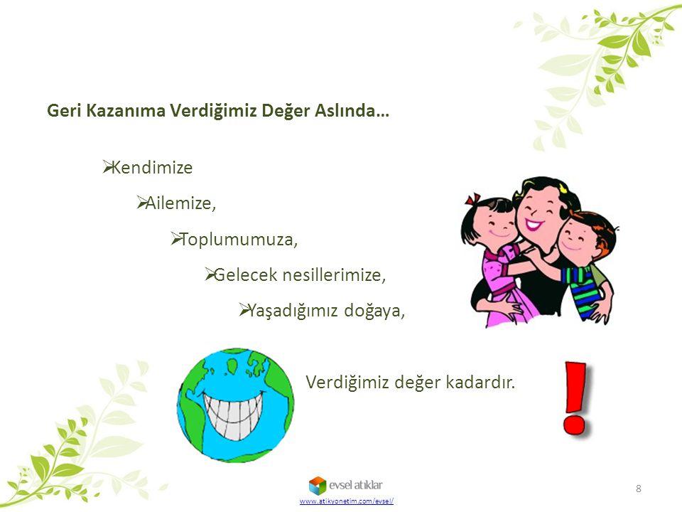 www.atikyonetim.com/evsel/ 8  Kendimize  Ailemize,  Toplumumuza,  Gelecek nesillerimize,  Yaşadığımız doğaya, Verdiğimiz değer kadardır.