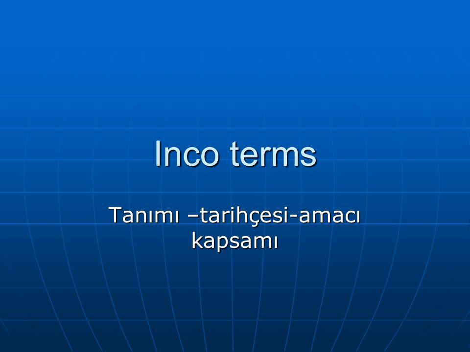 Inco terms Tanımı –tarihçesi-amacı kapsamı
