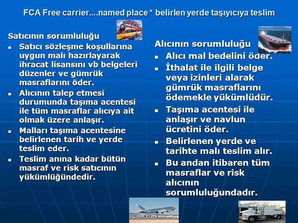 FCA Free carrier....named place * belirlen yerde taşıyıcıya teslim Satıcının sorumluluğu Satıcı sözleşme koşullarına uygun malı hazırlayarak ihracat l