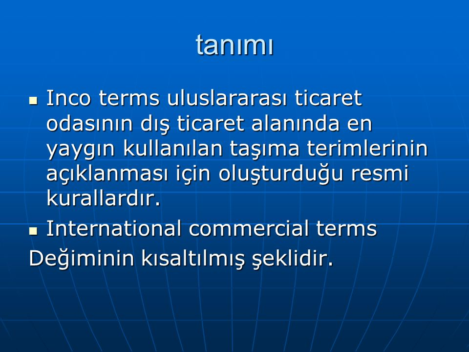 tanımı Inco terms uluslararası ticaret odasının dış ticaret alanında en yaygın kullanılan taşıma terimlerinin açıklanması için oluşturduğu resmi kural