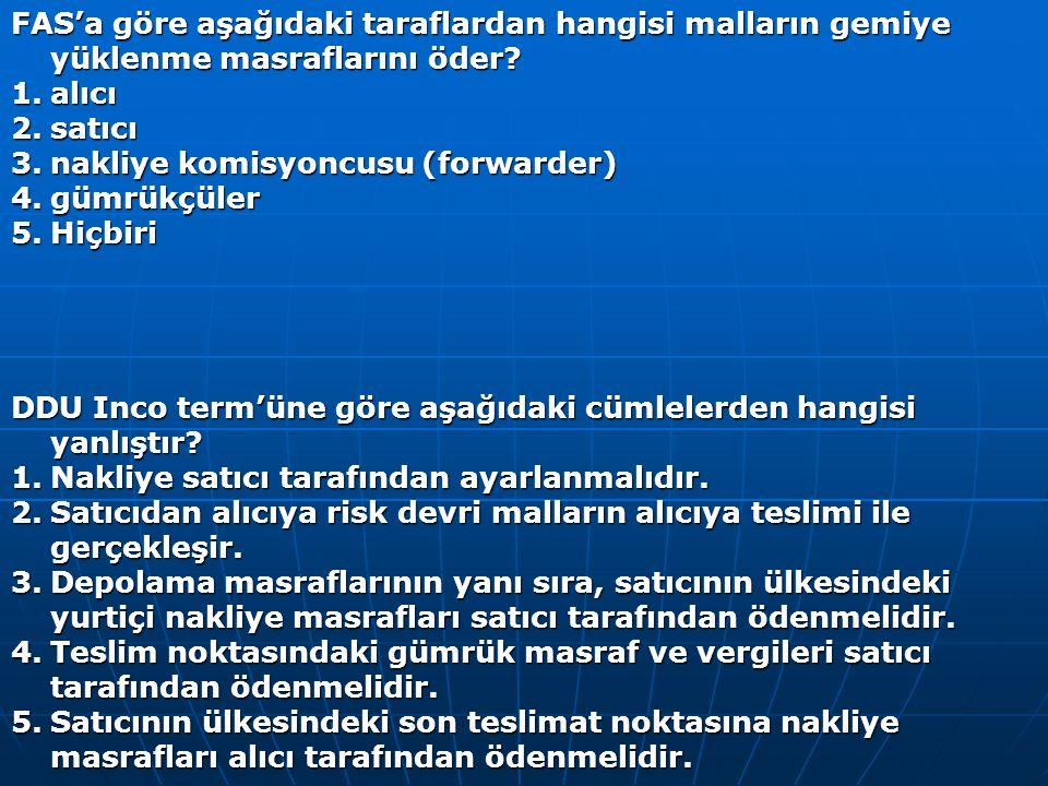 FAS'a göre aşağıdaki taraflardan hangisi malların gemiye yüklenme masraflarını öder? 1.alıcı 2.satıcı 3.nakliye komisyoncusu (forwarder) 4.gümrükçüler